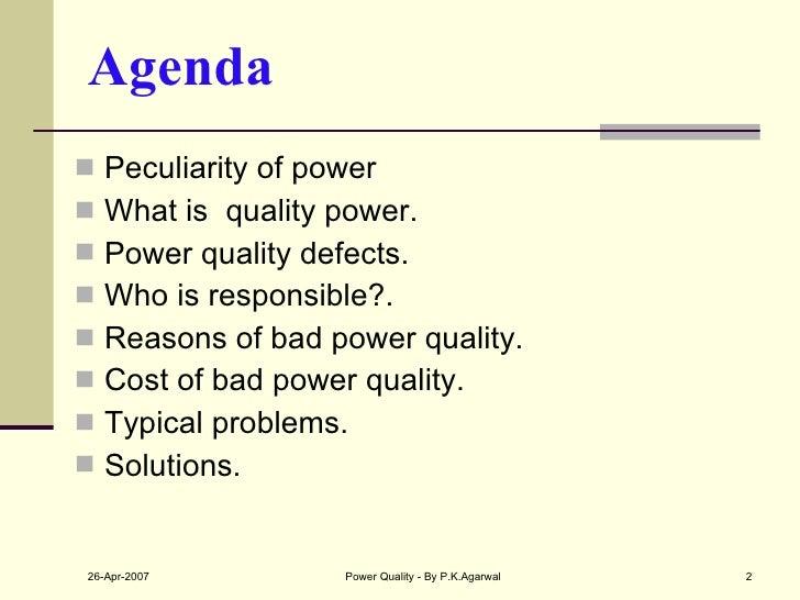Agenda <ul><li>Peculiarity of power </li></ul><ul><li>What is  quality power. </li></ul><ul><li>Power quality defects. </l...