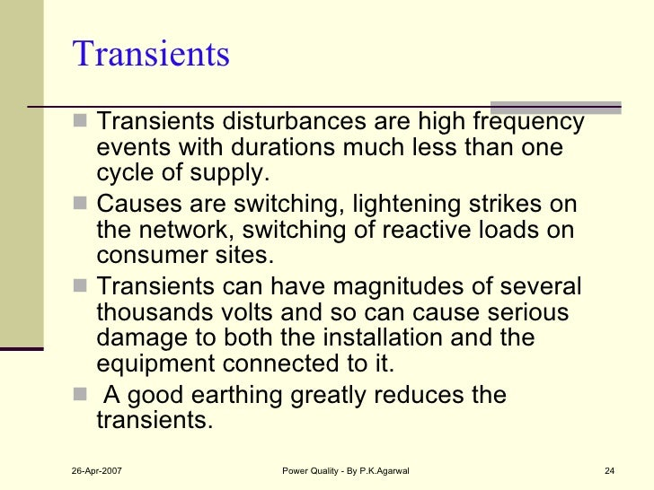 Transients <ul><li>Transients disturbances are high frequency events with durations much less than one cycle of supply. </...