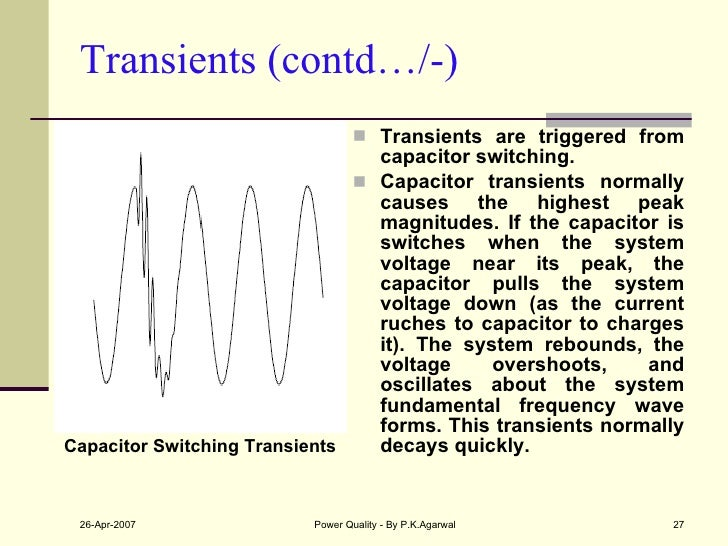 Transients (contd…/-) <ul><li>Transients are triggered from capacitor switching. </li></ul><ul><li>Capacitor transients no...
