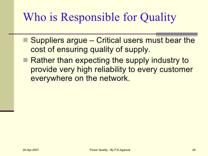 Who is Responsible for Quality <ul><li>Suppliers argue – Critical users must bear the cost of ensuring quality of supply. ...