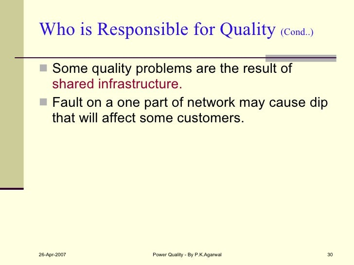 Who is Responsible for Quality  (Cond..) <ul><li>Some quality problems are the result of  shared infrastructure. </li></ul...