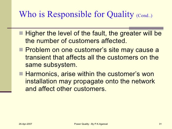 Who is Responsible for Quality  (Cond..) <ul><li>Higher the level of the fault, the greater will be the number of customer...