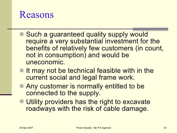 Reasons <ul><li>Such a guaranteed quality supply would require a very substantial investment for the benefits of relativel...