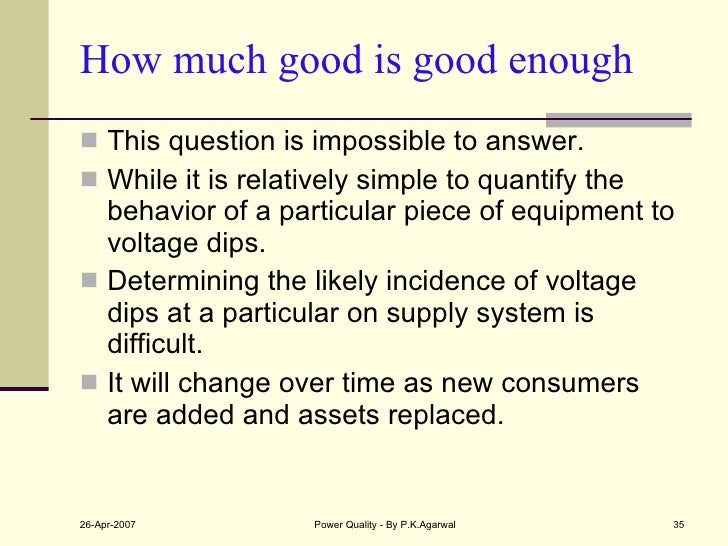 How much good is good enough <ul><li>This question is impossible to answer. </li></ul><ul><li>While it is relatively simpl...