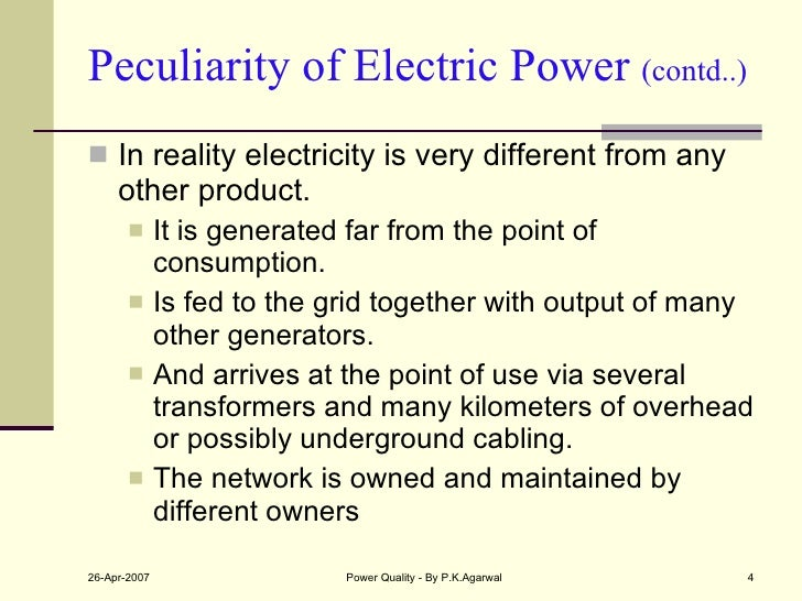 Peculiarity of Electric Power  (contd..) <ul><li>In reality electricity is very different from any other product. </li></u...