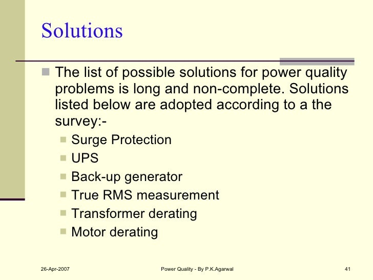 Solutions <ul><li>The list of possible solutions for power quality problems is long and non-complete. Solutions listed bel...
