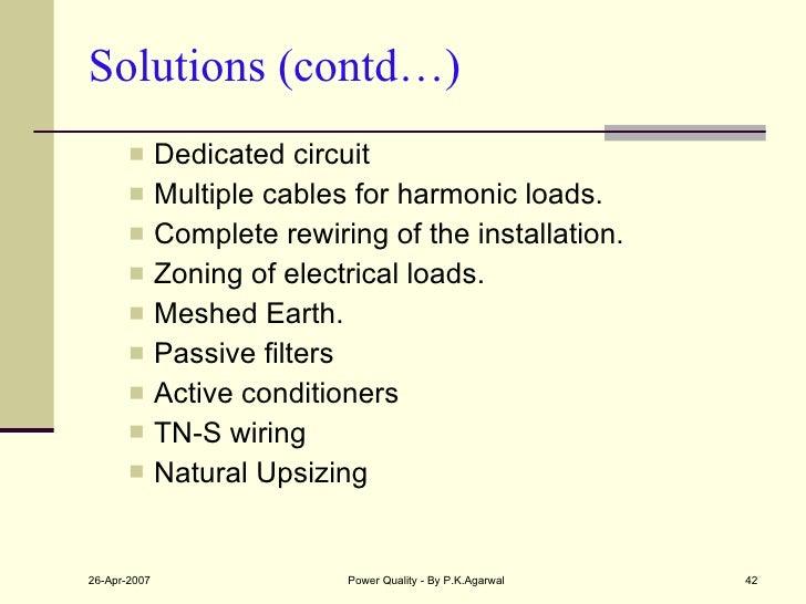 Solutions (contd…) <ul><ul><li>Dedicated circuit </li></ul></ul><ul><ul><li>Multiple cables for harmonic loads. </li></ul>...