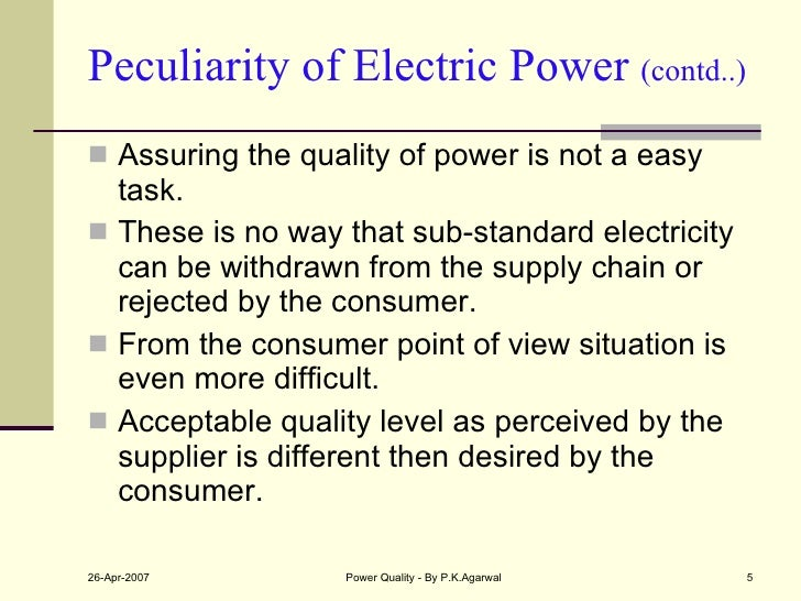 Peculiarity of Electric Power  (contd..) <ul><li>Assuring the quality of power is not a easy task. </li></ul><ul><li>These...