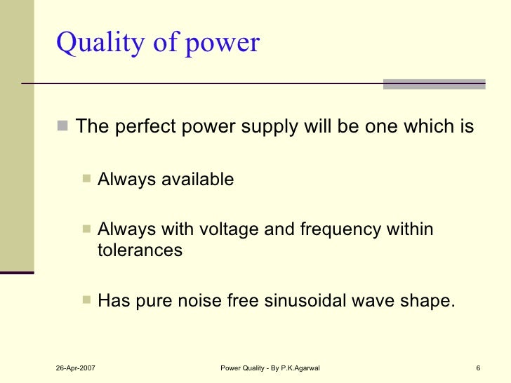 Quality of power  <ul><li>The perfect power supply will be one which is  </li></ul><ul><ul><li>Always available </li></ul>...