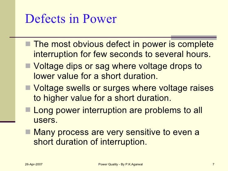 Defects in Power <ul><li>The most obvious defect in power is complete interruption for few seconds to several hours. </li>...