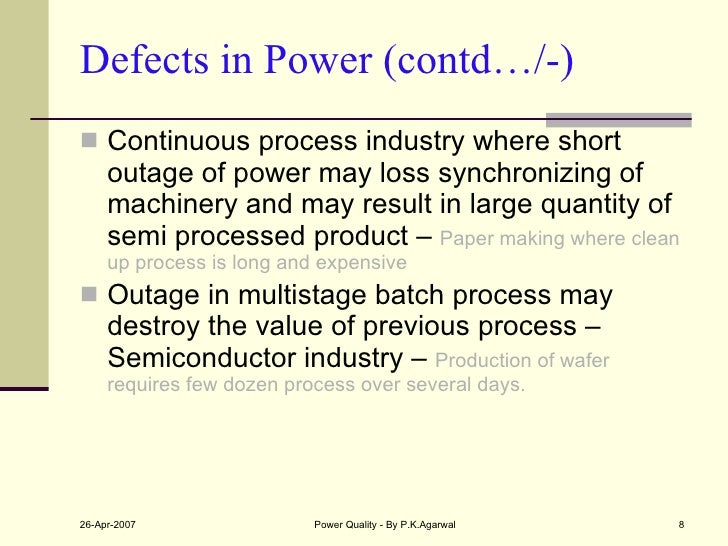 Defects in Power (contd…/-) <ul><li>Continuous process industry where short  outage of power may loss synchronizing of mac...