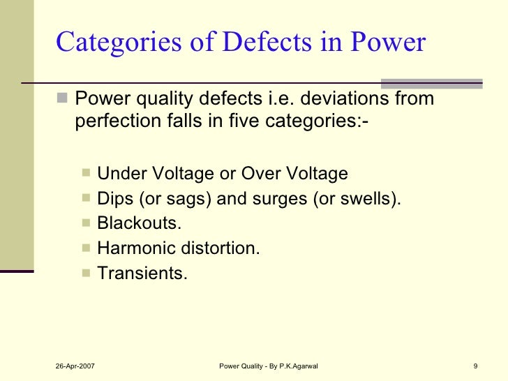 Categories of Defects in Power  <ul><li>Power quality defects i.e. deviations from perfection falls in five categories:- <...