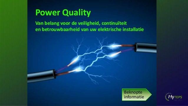 Power Quality Van belang voor de veiligheid, continuïteit en betrouwbaarheid van uw elektrische installatie  Beknopte info...