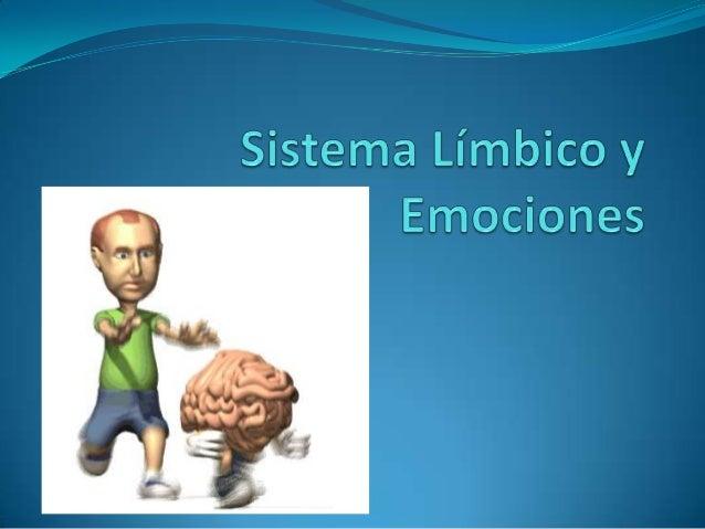 Sistema Límbico Está compuesto por un conjunto de estructuras cuya función está relacionada con las respuestas emocionales...