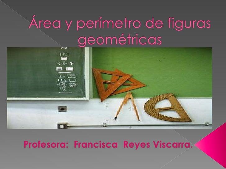    Es la medida del contorno de una figura                 geométrica.                              Perímetro