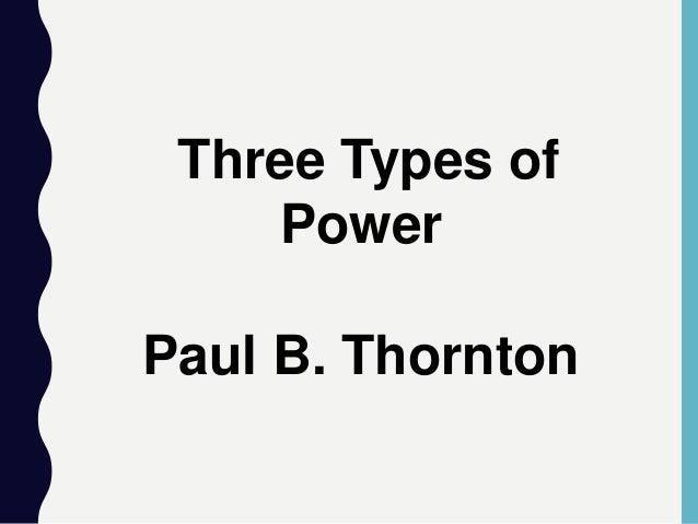 Three Types of Power Paul B. Thornton