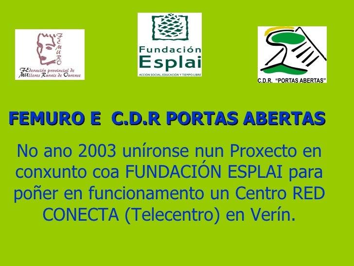 FEMURO E  C.D.R PORTAS ABERTAS   No ano 2003 uníronse nun Proxecto en conxunto coa FUNDACIÓN ESPLAI para poñer en funciona...