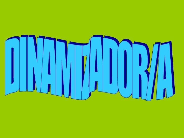 DINAMIZADOR/A