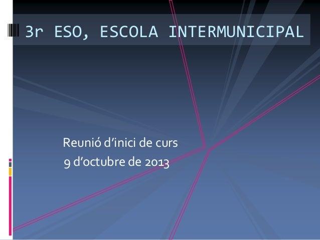 3r ESO, ESCOLA INTERMUNICIPAL Reunió d'inici de curs 9 d'octubre de 2013