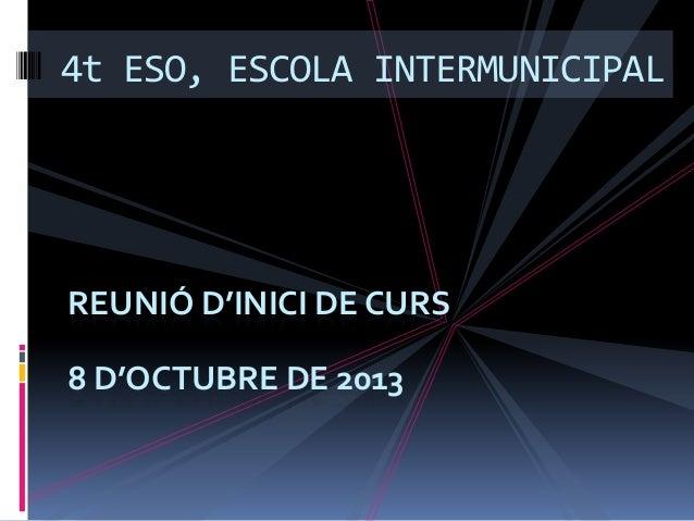 REUNIÓ D'INICI DE CURS 8 D'OCTUBRE DE 2013 4t ESO, ESCOLA INTERMUNICIPAL