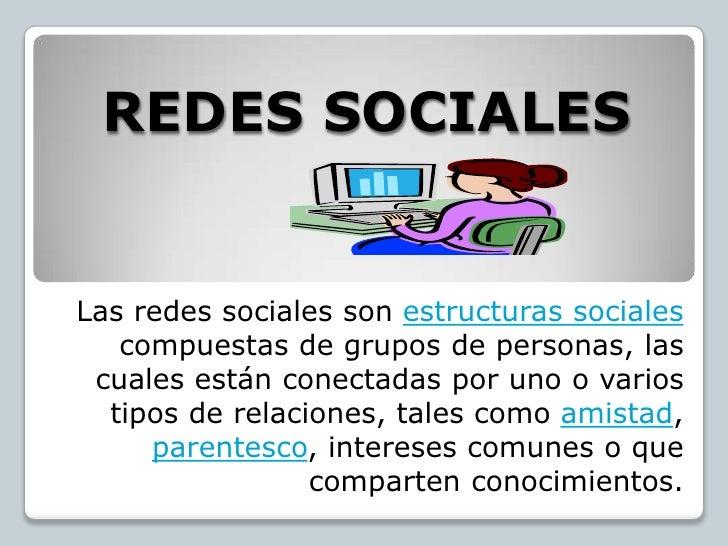 REDES SOCIALESLas redes sociales son estructuras sociales   compuestas de grupos de personas, las cuales están conectadas ...