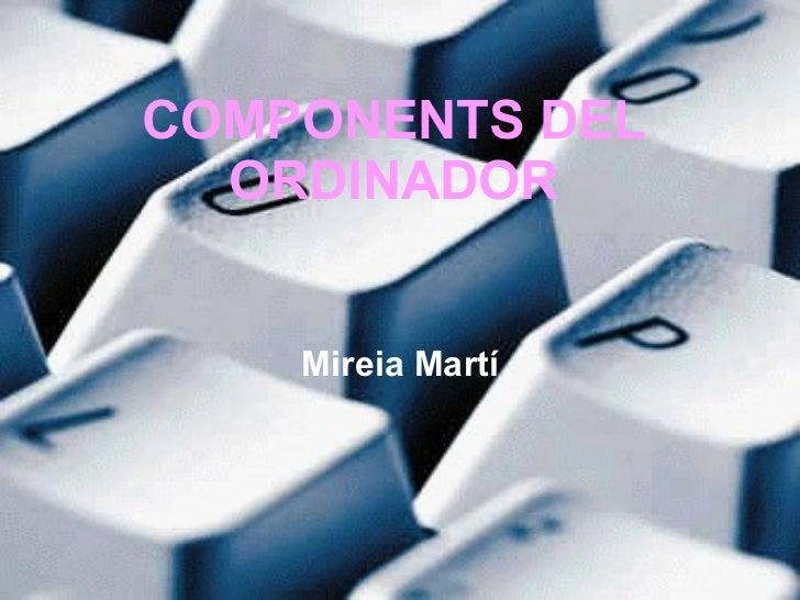 COMPONENTS DEL ORDINADOR Mireia Martí