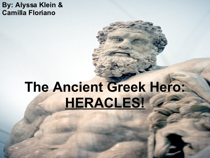 The Ancient Greek Hero: HERACLES! By: Alyssa Klein & Camilla Floriano