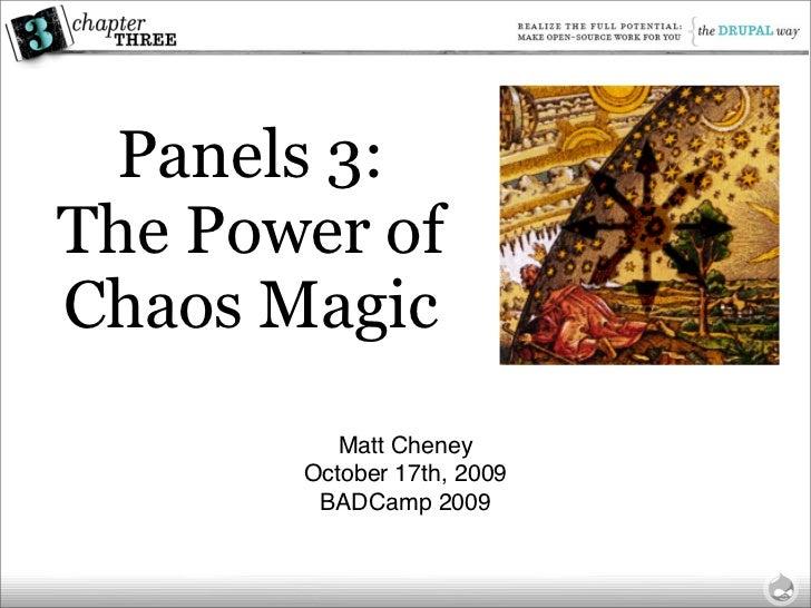 Panels 3: The Power of Chaos Magic           Matt Cheney        October 17th, 2009         BADCamp 2009
