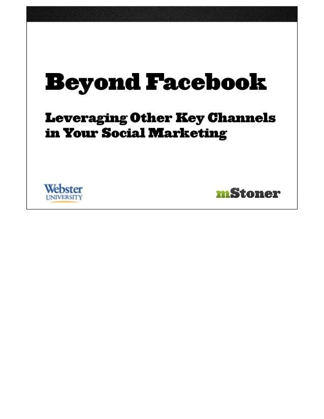 Beyond FacebookLeveraging Other Key Channelsin Your Social Marketing