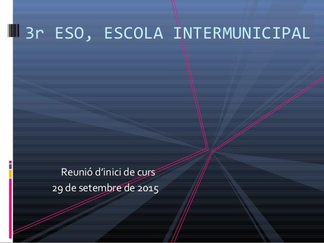 3r ESO, ESCOLA INTERMUNICIPAL Reunió d'inici de curs 29 de setembre de 2015