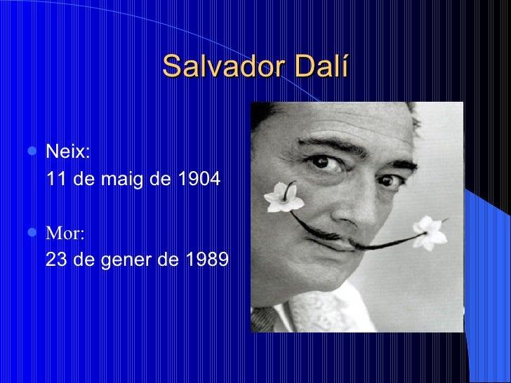 Salvador Dalí <ul><li>Neix:  </li></ul><ul><li>11 de   maig de 1904   </li></ul><ul><li> </li></ul><ul><li>Mor: </li></ul...