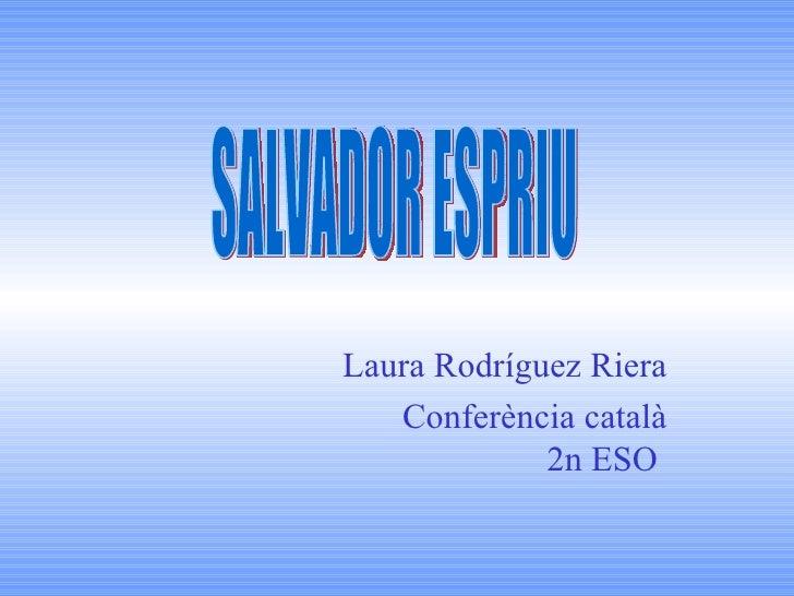 Laura Rodríguez Riera Conferència català 2n ESO  SALVADOR ESPRIU