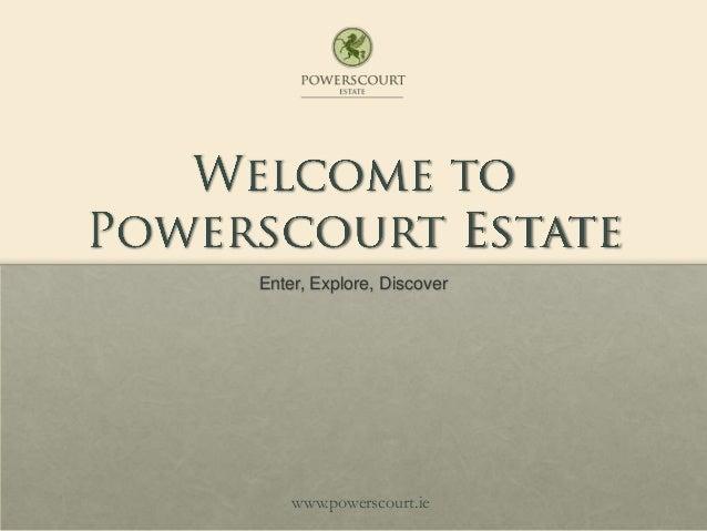 Enter, Explore, Discoverwww.powerscourt.ie
