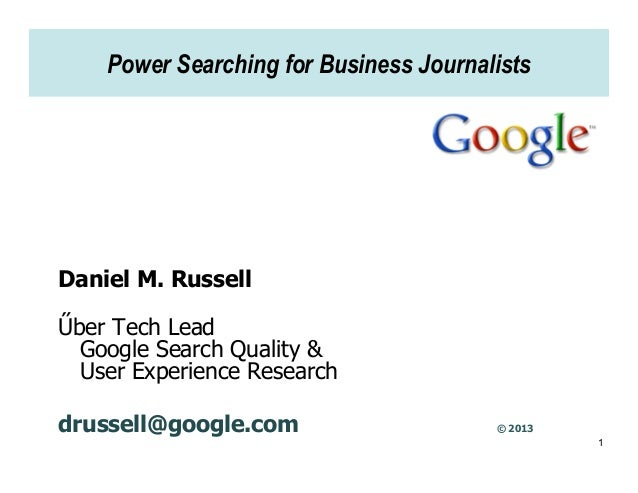 Power Searching for Business JournalistsDaniel M. RussellŰber Tech Lead  Google Search Quality &  User Experience Research...