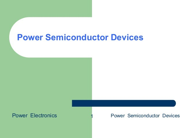 Power Semiconductor Devices Power Electronics Power Semiconductor Devices1