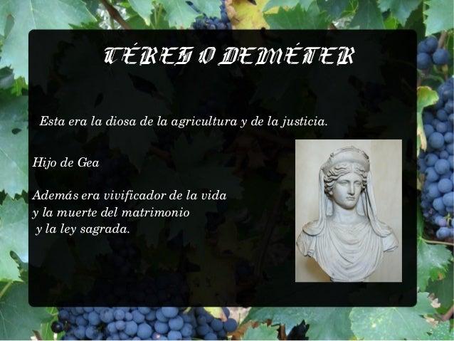 CÉRES O DEMÉTER  Esta era la diosa de la agricultura y de la justicia.  Hijo de Gea  Además era vivificador de la vida  y ...