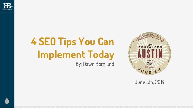 4 SEO Tips You Can Implement Today By: Dawn Borglund June 5th, 2014