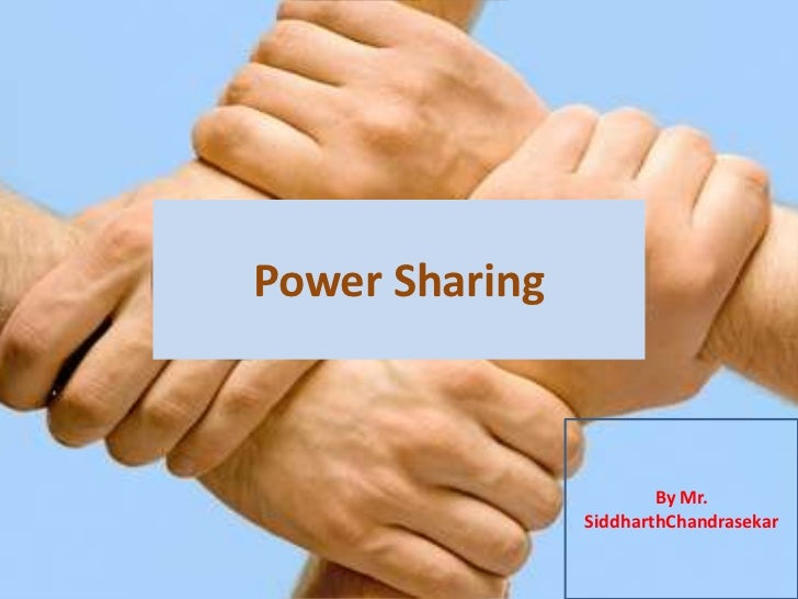 Power Sharing<br />By Mr. SiddharthChandrasekar<br />