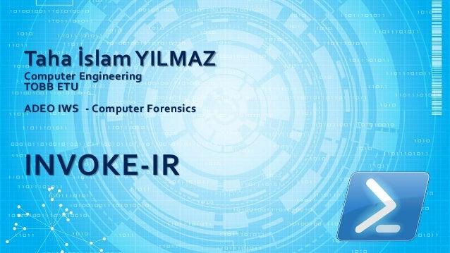 Taha İslamYILMAZ Computer Engineering TOBB ETU ADEO IWS - Computer Forensics INVOKE-IR