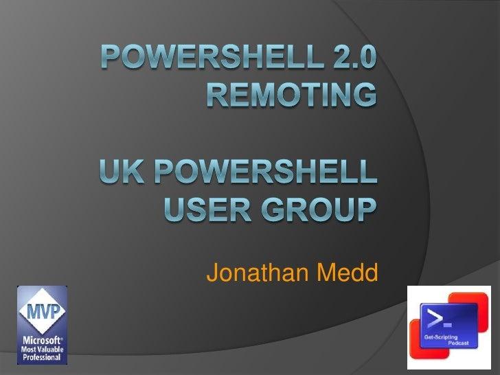 PowerShell 2.0 remotingUK PowerShell User Group<br />Jonathan Medd<br />