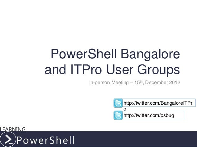 PowerShell Bangaloreand ITPro User Groups      In-person Meeting – 15th, December 2012                    http://twitter.c...