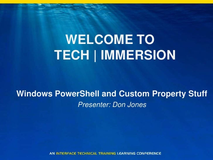 WELCOME TO TECH | IMMERSION<br />Windows PowerShell and Custom Property Stuff<br />Presenter: Don Jones<br />