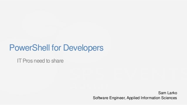 PowerShell for Developers  IT Pros need to share                                                               Sam Larko  ...