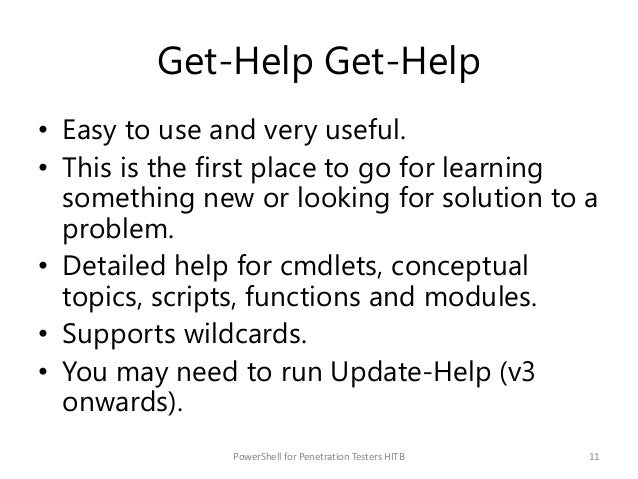 Get-Help Get-Help • Easy to use and very useful. • This is the first place to go for learning something new or looking for...