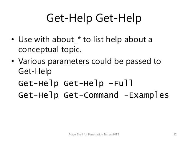 Get-Help Get-Help • Use with about_* to list help about a conceptual topic. • Various parameters could be passed to Get-He...