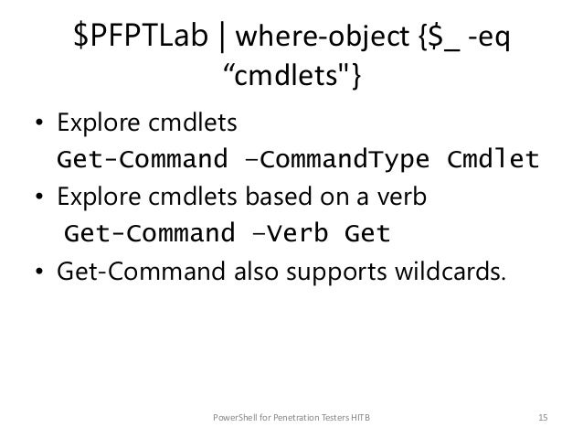 """$PFPTLab   where-object {$_ -eq """"cmdlets""""} • Explore cmdlets Get-Command –CommandType Cmdlet • Explore cmdlets based on a ..."""