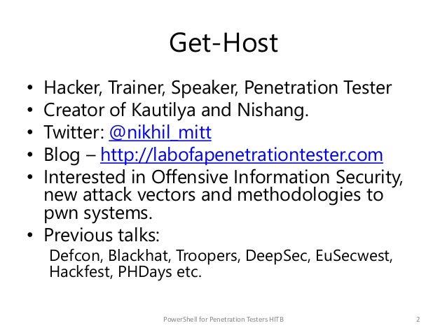 Get-Host • Hacker, Trainer, Speaker, Penetration Tester • Creator of Kautilya and Nishang. • Twitter: @nikhil_mitt • Blog ...