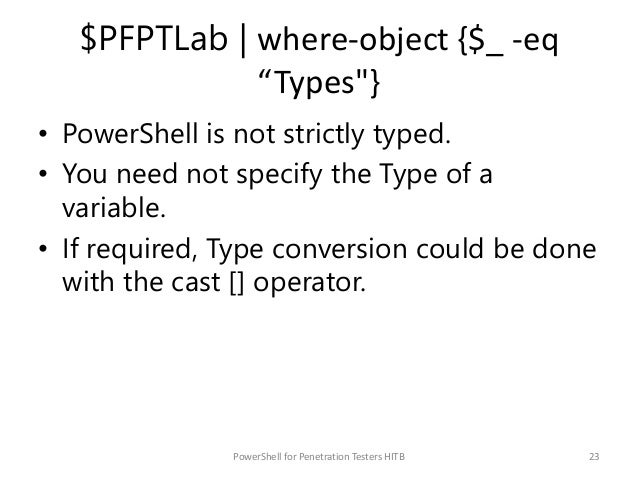 """$PFPTLab   where-object {$_ -eq """"Types""""} • PowerShell is not strictly typed. • You need not specify the Type of a variable..."""