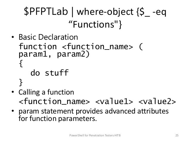 "$PFPTLab   where-object {$_ -eq ""Functions""} • Basic Declaration function <function_name> ( param1, param2) { do stuff } •..."