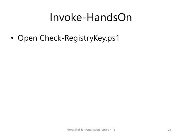 Invoke-HandsOn • Open Check-RegistryKey.ps1 26PowerShell for Penetration Testers HITB